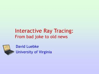 Interactive Ray Tracing: From bad joke to old news