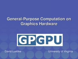 General-Purpose Computation on Graphics Hardware