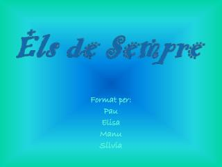 Format per: Pau Elisa Manu Sílvia