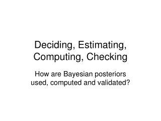 Deciding, Estimating, Computing, Checking
