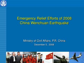 Emergency Relief Efforts of 2008 China Wenchuan Earthquake Ministry of Civil Affairs, P.R. China