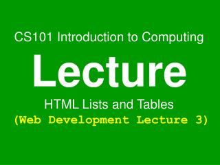 CS101 Introduction to Computing Lecture HTML Lists and Tables (Web Development Lecture 3)
