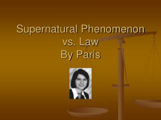 Supernatural Phenomenon vs. Law By Paris