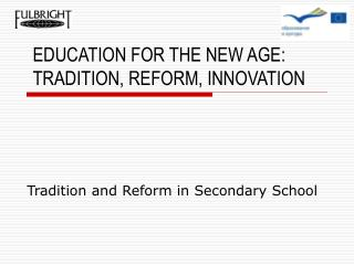 EDUCATION FOR THE NEW AGE: TRADITION, REFORM, INNOVATION