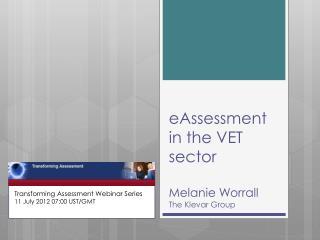 eAssessment in the VET sector Melanie Worrall The Klevar Group