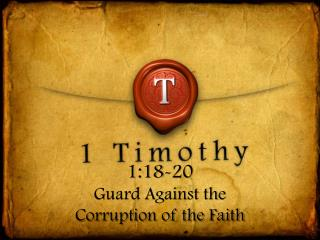 1:18-20 Guard Against the  Corruption of the Faith