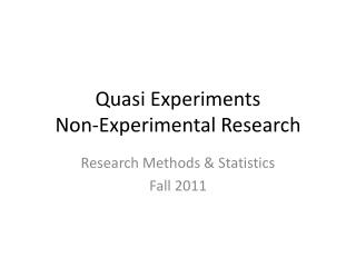 Quasi Experiments Non-Experimental Research