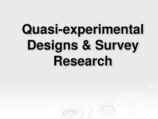 Quasi-experimental  Designs & Survey Research