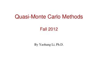Quasi-Monte Carlo Methods Fall 2012