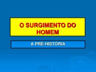 O SURGIMENTO DO HOMEM
