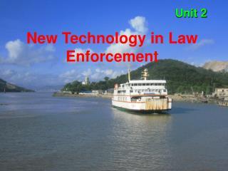 Unit 2 New Technology in Law Enforcement