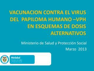 VACUNACION CONTRA EL VIRUS DEL  PAPILOMA HUMANO –VPH  EN ESQUEMAS DE DOSIS ALTERNATIVOS