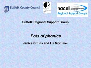 Suffolk Regional Support Group Pots of phonics Janice Gittins and Liz Mortimer