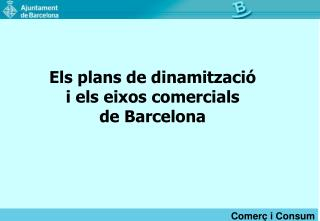 Els plans de dinamització  i els eixos comercials  de Barcelona