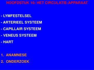 HOOFDSTUK 10: HET CIRCULATIE-APPARAAT - LYMFESTELSEL - ARTERIEEL SYSTEEM  - CAPILLAIR SYSTEEM