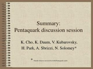Summary:  Pentaquark discussion session
