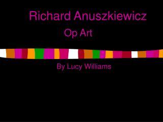 Richard Anuszkiewicz