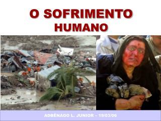 O SOFRIMENTO  HUMANO