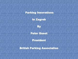 Parking Innovations  In Zagreb By  Peter Guest President British Parking Association
