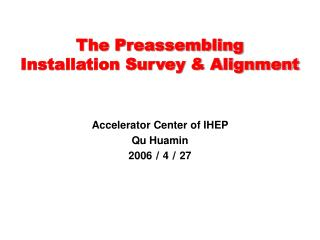 The Preassembling   Installation Survey & Alignment
