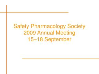 Safety Pharmacology Society 2009 Annual Meeting 15–18 September