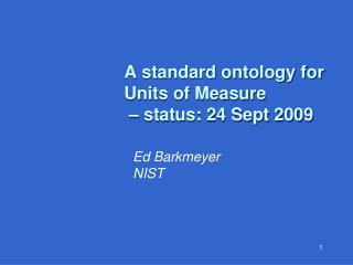A standard ontology for Units of Measure  – status: 24 Sept 2009