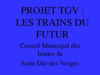 PROJET TGV :  LES TRAINS DU FUTUR