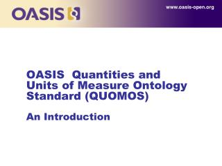 OASIS  Quantities and Units of Measure Ontology Standard (QUOMOS) An Introduction