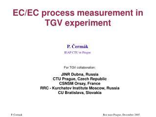 EC/EC process measurement in TGV experiment