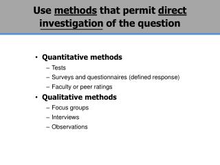 Use  methods  that permit  direct  investigation of the question