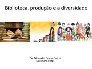 Biblioteca, produ��o e a diversidade