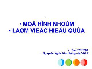 MOÂ HÌNH NHOÙM  LAØM VIEÄC HIEÄU QUÛA Dec 17 th  2006 Nguyeãn Ngoïc Kim Haèng – MG K26