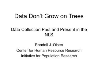 Data Don't Grow on Trees Data Collection Past and Present in the NLS