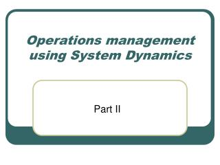 Operations management using System Dynamics