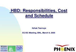 HBD: Responsibilities, Cost and Schedule