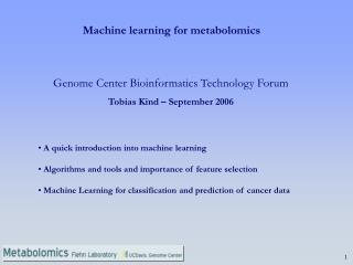 Genome Center  Bioinformatics Technology Forum Tobias Kind � September 2006