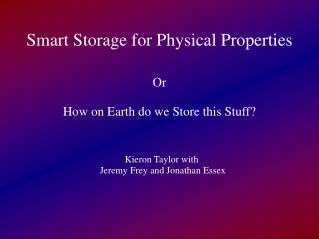 Smart Storage for Physical Properties