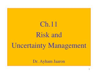 Ch.11 Risk and  Uncertainty Management Dr. Ayham Jaaron