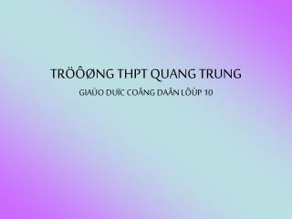 TRÖÔØNG THPT QUANG TRUNG GIAÙO DUÏC COÂNG DAÂN LÔÙP 10