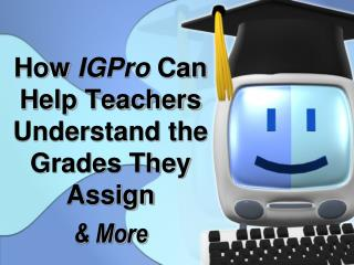 How  IGPro  Can Help Teachers Understand the Grades They Assign