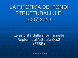 LA RIFORMA DEI FONDI STRUTTURALI U.E. 2007-2013