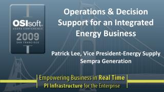 Operations  Decision Support for an Integrated Energy Business  Patrick Lee, Vice President-Energy Supply Sempra Generat