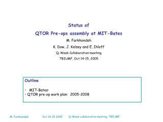 Status of     QTOR Pre-ops assembly at MIT-Bates M. Farkhondeh K. Dow, J. Kelsey and E. Ihloff