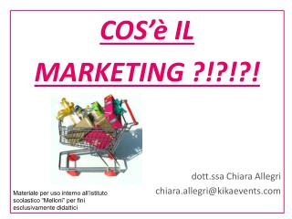 COS'è IL MARKETING ?!?!?! dott.ssa Chiara Allegri chiara.allegri@kikaevents