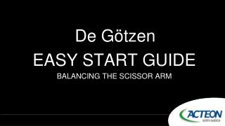 De G�tzen EASY START GUIDE BALANCING THE SCISSOR ARM