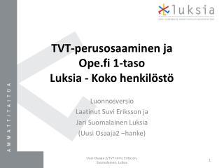 TVT-perusosaaminen  ja  Ope.fi  1-taso Luksia - Koko henkilöstö