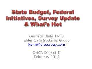 Kenneth Daily, LNHA Elder Care Systems Group Kenn@qissurvey OHCA District II February 2013