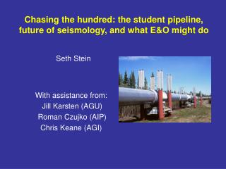 Chasing the hundred: the student pipeline, future of seismology, and what EO might do