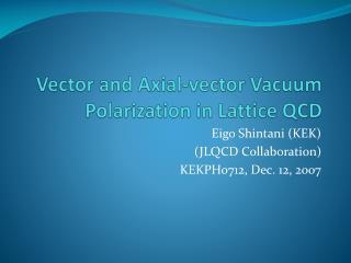 Vector and Axial-vector Vacuum Polarization in Lattice QCD