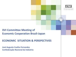 XVI  Committee Meeting of Economic Cooperation Brazil-Japan ECONOMIC  SITUATION & PERSPECTIVES